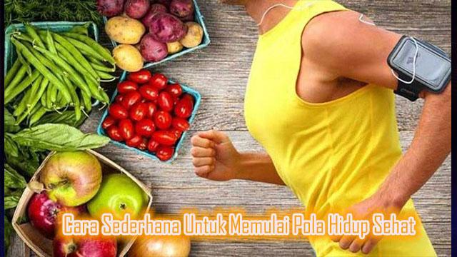 Cara Sederhana Untuk Memulai Pola Hidup Sehat